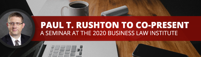 Paul T. Rushton to co-present a seminar at the 2020 Business Law Institutue