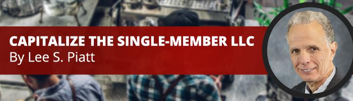 Capitalize the single-member LLC: An article by Lee S. Piatt