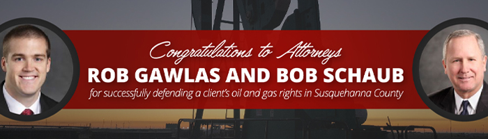 Congratulations to Attorneys Rob Gawlas and Bob Schaub for successfully defending a client's oil and gas rights in Susquehanna County
