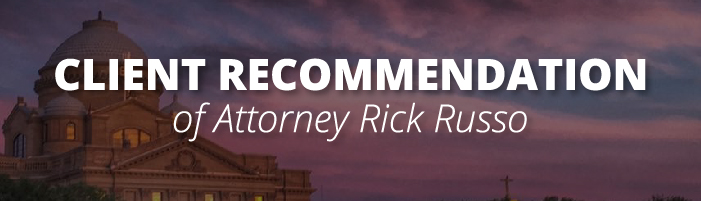 Client recommendation of Attorney Rick Russo