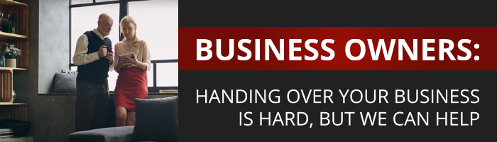 Business Owners - Handing over your business is hard, but we can help