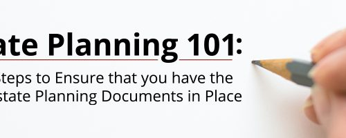 """""""Estate Planning 101: Take Steps to Ensure that you have the Basic Estate Planning Documents in Place"""""""