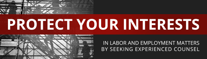 Protect your interests in labor and employment matters by seeking experienced counsel