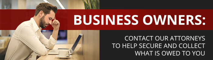Business owners: contact our attorneys to help secure and collect what is owned to you