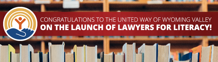 Congratulations to the United Way of Wyoming Valley on the Launch of Lawyers for Literacy!