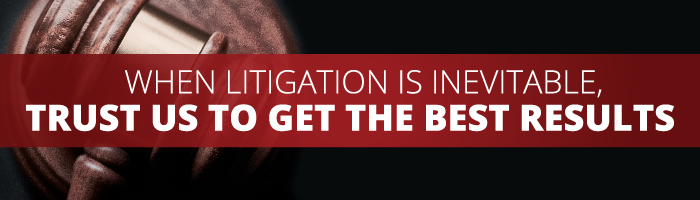 When Litigation is Inevitable, Trust Our Attorneys to Get You the Best Results