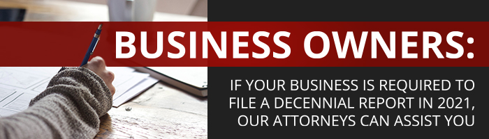 Pennsylvania Business Owners: If Your Business is Required to File a Decennial Report in 2021, Our Attorneys Can Assist You