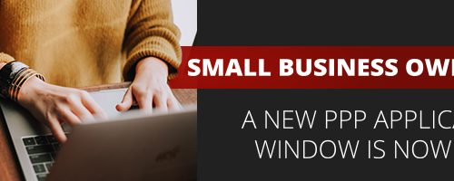 Small Business Owners: A New PPP Application Window is Now Open