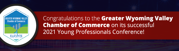 Congratulations to the Greater Wyoming Valley Chamber of Commerce on its Successful 2021 Young Professionals Conference!
