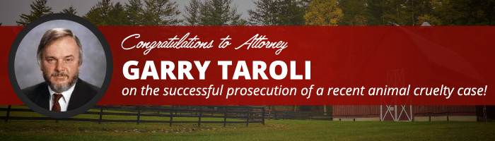 Congratulations to Attorney Garry Taroli on the Successful Prosecution of a Recent Animal Cruelty Case