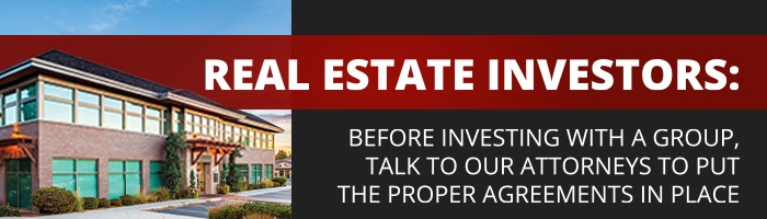 Real Estate Investors: Before Investing with a Group, Talk to Our Attorneys to Put the Proper Agreements in Place