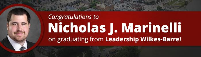 Congratulations to Nicholas J. Marinelli on graduating from Leadership Wilkes-Barre!