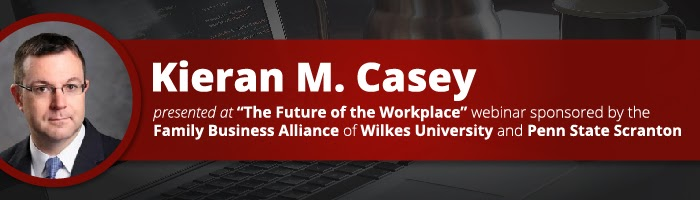 """Kieran M. Casey Presented at """"The Future of the Workplace"""" Webinar Sponsored by the Family Business Alliance of Wilkes University and Penn State Scranton"""