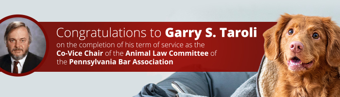 Congratulations to Garry S. Taroli on the Completion of His Term of Service as the Co-Vice Chair of the Animal Law Committee of the Pennsylvania Bar Association