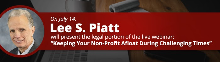 """On July 14, Lee S. Piatt Will Present the Legal Portion of the Live Webinar: """"Keeping Your Non-Profit Afloat During Challenging Times"""""""