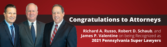 Congratulations to Attorneys Richard A. Russo, Robert D. Schaub, and James P. Valentine on being Recognized as 2021 Pennsylvania Super Lawyers