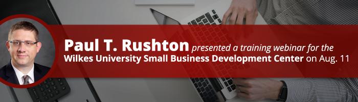Paul T. Rushton presented a training webinar for the Wilkes University Small Business Development Center on August 11