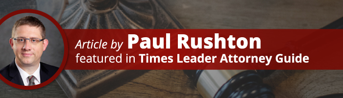 Article by Paul Rushton Featured in Times Leader Attorney Guide