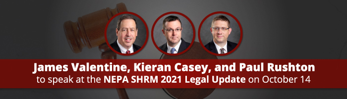 James Valentine, Kieran Casey, and Paul Rushton to Speak at the NEPA SHRM 2021 Legal Update on October 14
