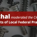 """Jim Oschal Moderated the Civil Practice Portion of the """"Nuts and Bolts of Local Federal Practice"""" Seminar on October 8"""
